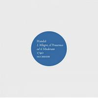 Gabrieli Consort & Players, Paul McCreesh: Handel: L'Allegro, il Penseroso ed il Moderato 1740