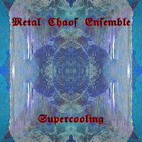 Metal Chaos Ensemble ‐ Supercooling