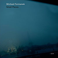 Album Small Places by Michael Formanek