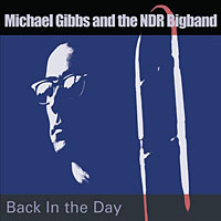 Michael Gibbs and the NDR Bigband: Michael Gibbs and the NDR Bigband: Back in the Days