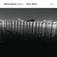 Album Michel Benita Ethics: River Silver by Michel Benita