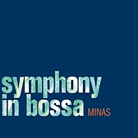 Minas Releases Most Important Album of Its Career,  Symphony in Bossa