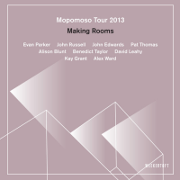 Evan Parker/John Russell/John Edwards, Pat Thomas, Alison Blunt/Benedict Taylor/David Leahy, Kay Grant/Alex Ward: Making Rooms