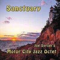 Joe Syrian's Motor City Jazz Octet: Sanctuary