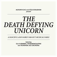 Motorpsycho and Stale Storlokken Present: The Death Defying Unicorn
