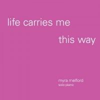 Life Carries Me This Way by Myra Melford