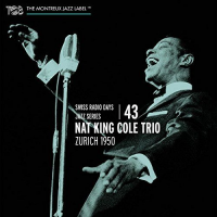"Nat King Cole Trio: Swiss Radio Days, Vol. 43 - Zurich 1950 by Nat ""King"" Cole"