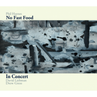 "Read ""Phil Haynes' ""No Fast Food"" Trio: In Concert"" reviewed by Dave Wayne"