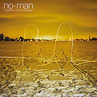 "Read ""No-Man: Together We're Stranger"" reviewed by John Kelman"