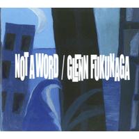 Not A Word - Glenn Fukunaga
