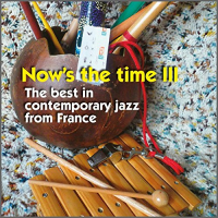 "Read ""Now's the time III: The best in contemporary jazz from France and [tax haven] Luxembourg"" reviewed by John Ephland"