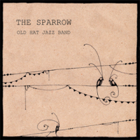 The Old Hat Jazz Band: The Sparrow
