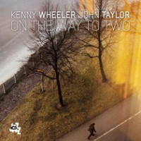 Kenny Wheeler/John Taylor: On The Way To Two