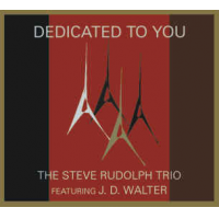 """Dedicated To You"" - Steve Rudolph Trio featuring J.D. Walter"