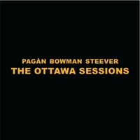 Michael Pagan, Bob Bowman, Brian Steever: The Ottawa Sessions
