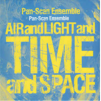 Album Air and Light and Time and Space by Pan-Scan Ensemble