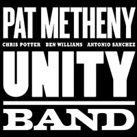 Pat Metheny Unity Band: Pat Metheny: Unity Band