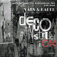Pawel Kaczmarczyk Audiofeeling Trio & Mr Krime: Vars & Kaper:Deconstruction