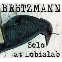 Peter Brotzmann: Solo At Dobialab