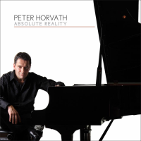 "Pianist/Composer Peter Horvath's 2nd Album As A Leader, ""Absolute Reality,"" Due March 25"