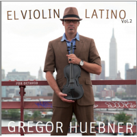 "El Violin Latino - Vol. 2 ""For Octavio"" by Gregor Huebner"