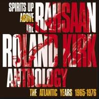 Rahsaan Roland Kirk: Spirits Up Above - The Atlantic Years 1965-1976