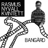 Rasmus Nyvall Kvintett: Bangård