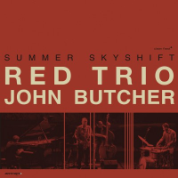 RED Trio & John Butcher: Summer Skyshift