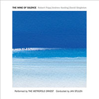 Robert Fripp / Andrew Keeling / David Singleton: The Wine of Silence