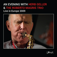 "Read ""An Evening with Herb Geller & the Roberto Magris Trio: Live in Europe 2009"" reviewed by Edward Blanco"