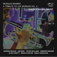 Roberto Magris Septet: Morgan Rewind: A Tribute to Lee Morgan, Vol. 2
