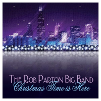 "Read ""The Rob Parton Big Band: Christmas Time Is Here"" reviewed by Jack Bowers"
