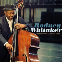 Album When We Find Ourselves Alone by Rodney Whitaker