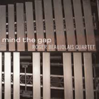 Roger Beaujolais Quartet: Mind The Gap