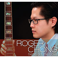 Roger Chong's Love Affair With Jazz - Toronto Guitarist/Composer Releases Fine New CD