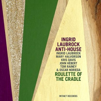 Ingrid Laubrock Anti-House: Roulette of the Cradle