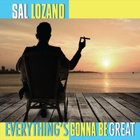Everything's Gonna Be Great by Sal Lozano