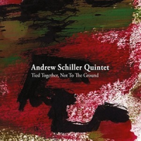 Andrew Schiller Quintet: Tied Together, Not to the Ground