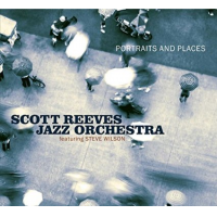 Scott Reeves Jazz Orchestra: Portraits and Places