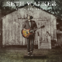 "Read ""Seth Walker: Gotta Get Back"" reviewed by Doug Collette"