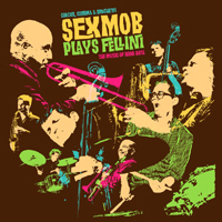 Cinema, Circus & Spaghetti (Sex Mob Plays Fellini: The Music of Nino...