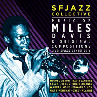 SFJAZZ Collective: Live: SFJAZZ Center 2016 - Music of Miles Davis & Original Compositions