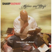 Sharp Radway: Hymns and Things (Introspection and Reflection)