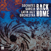 Socrates Garcia Latin Jazz Orchestra: Back Home