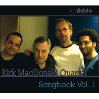 Kirk MacDonald Quartet: Songbook Vol. 1