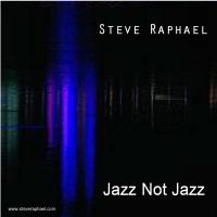 Album Jazz Not Jazz by Steve Raphael