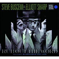 Steve Buscemi/Elliott Sharp: Rub Out The Word
