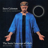 Steve Coleman: The Sonic Language of Myth