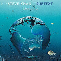 "Read ""Steve Khan: Subtext"" reviewed by John Kelman"