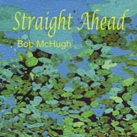 Album Straight Ahead by Bob McHugh